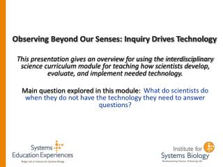 Observing Beyond Our Senses: Inquiry Drives Technology