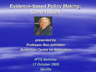 presented by  Professor Ron Johnston Australian Centre for Innovation IPTS Seminar 17 October 2005