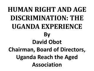 HUMAN RIGHT AND AGE DISCRIMINATION: THE UGANDA EXPERIENCE By  David Obot