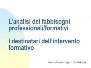 L'analisi dei fabbisogni professionali/formativi I destinatari dell'intervento formativo