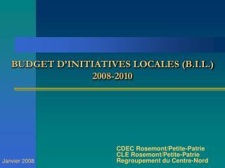 BUDGET D'INITIATIVES LOCALES (B.I.L.) 2008-2010