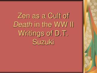Zen as a Cult of  Death  in the WW II Writings of D.T. Suzuki