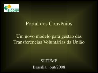 Portal dos Convênios Um novo modelo para gestão das Transferências Voluntárias da União