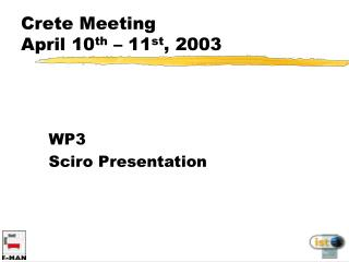 Crete Meeting April 10 th  – 11 st , 2003