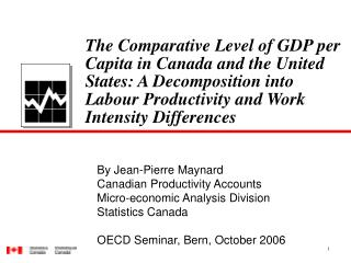By Jean-Pierre Maynard Canadian Productivity Accounts Micro-economic Analysis Division
