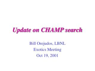 Update on CHAMP search