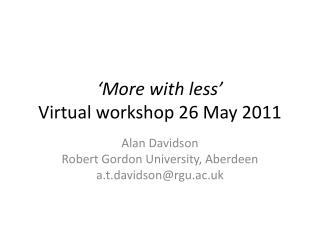 'More with less' Virtual workshop 26 May 2011
