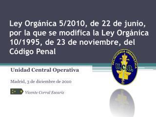 Unidad Central Operativa Madrid, 3 de diciembre de 2010 Vicente Corral  Escariz