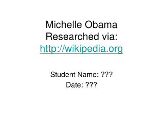 Michelle Obama Researched via:  wikipedia