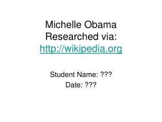 Michelle Obama Researched via:  wikipedia