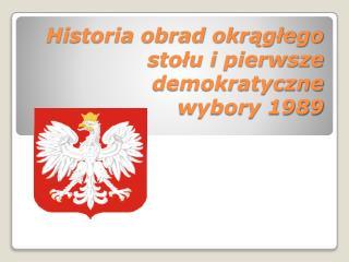 Historia obrad okrągłego stołu i pierwsze demokratyczne  wybory 1989