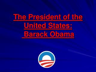 The President of the United States:  Barack Obama