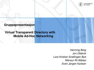 Gruppepresentasjon  Virtual Transparent Directory with 	Mobile Ad-Hoc Networking