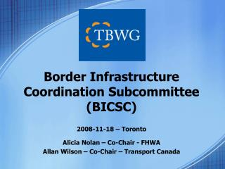 2008-11-18 – Toronto Alicia Nolan – Co-Chair - FHWA Allan Wilson – Co-Chair – Transport Canada