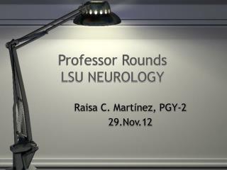 Professor Rounds LSU NEUROLOGY