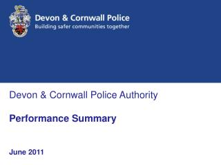 Devon & Cornwall Police Authority Performance Summary June 2011