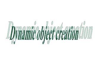 Dynamic object creation