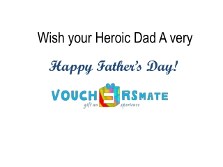 Send Father's day gifts to the Hero Dad with vouchersmate