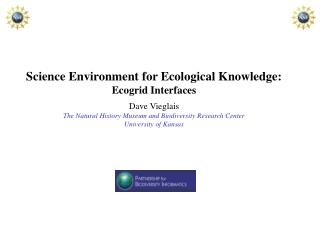 Science Environment for Ecological Knowledge:  Ecogrid Interfaces Dave Vieglais