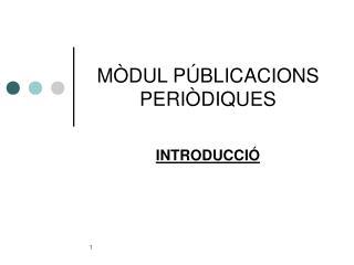 MÒDUL PÚBLICACIONS PERIÒDIQUES