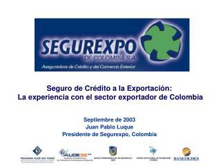 Septiembre de 2003 Juan Pablo Luque Presidente de Segurexpo, Colombia