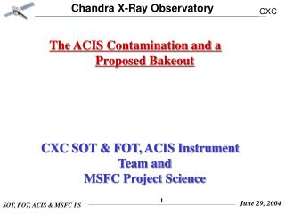The ACIS Contamination and a Proposed Bakeout    CXC SOT & FOT, ACIS Instrument Team and