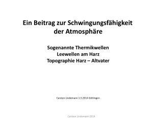 Ein Beitrag zur Schwingungsfähigkeit der Atmosphäre Sogenannte Thermikwellen Leewellen am Harz