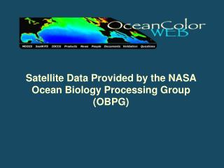 Satellite Data Provided by the NASA Ocean Biology Processing Group (OBPG)