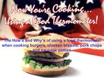 The How s and Why s of using a food thermometer when cooking burgers, chicken breasts, pork chops and sausage patties