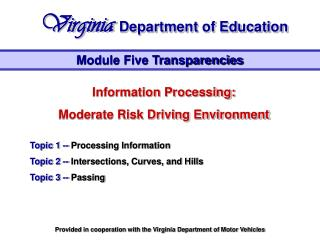 Information Processing: Moderate Risk Driving Environment  Topic 1 --Processing Information Topic 2 --Intersections, Cur
