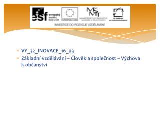 VY_32_INOVACE_16_03 Základní vzdělávání – Člověk a společnost – Výchova k občanství