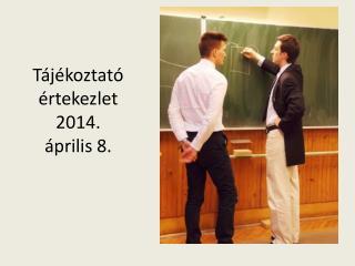 Tájékoztató értekezlet 2014. április 8.
