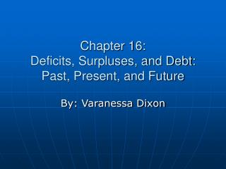 Chapter 16: Deficits, Surpluses, and Debt: Past, Present, and Future