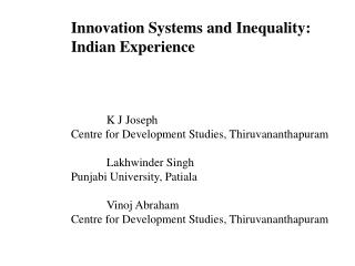 Innovation Systems and Inequality:  		Indian Experience K J Joseph