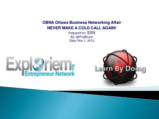 OBNA Ottawa Business Networking Affair NEVER MAKE A COLD CALL AGAIN! Prepared for:  SSN
