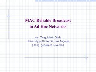 MAC Reliable Broadcast  in Ad Hoc Networks Ken Tang, Mario Gerla