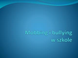 Mobbing  i  bullying w szkole