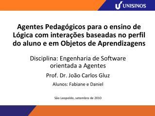 Disciplina: Engenharia de Software orientada a Agentes Prof. Dr. João Carlos Gluz