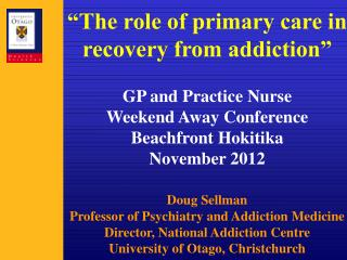 """The role of primary care in recovery from addiction"" GP and Practice Nurse"