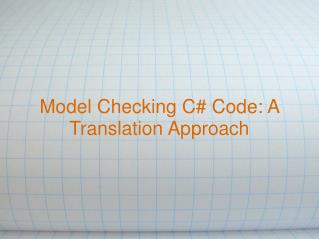 Model Checking C# Code: A Translation Approach