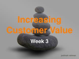 Increasing Customer Value