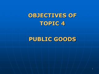 OBJECTIVES OF  TOPIC 4 PUBLIC GOODS