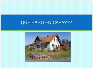 QUE HAGO EN CASA???