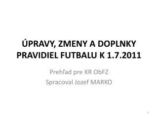 ÚPRAVY, ZMENY A DOPLNKY PRAVIDIEL FUTBALU K 1.7.2011