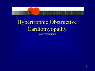 Hypertrophic Obstructive Cardiomyopathy (Case Presentation)
