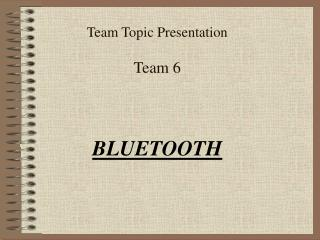 Team Topic Presentation Team 6