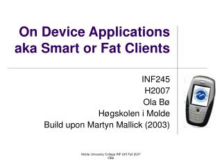 On Device Applications aka Smart or Fat Clients