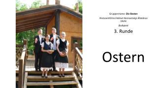 Gruppenname:  Die Besten Pestszentlőrinci Német Nemzetiségi Általános Iskola Budapest 3. Runde