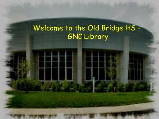Welcome to the Old Bridge HS –  GNC Library