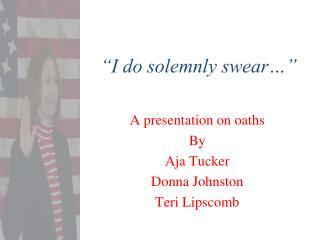 �I do solemnly swear��
